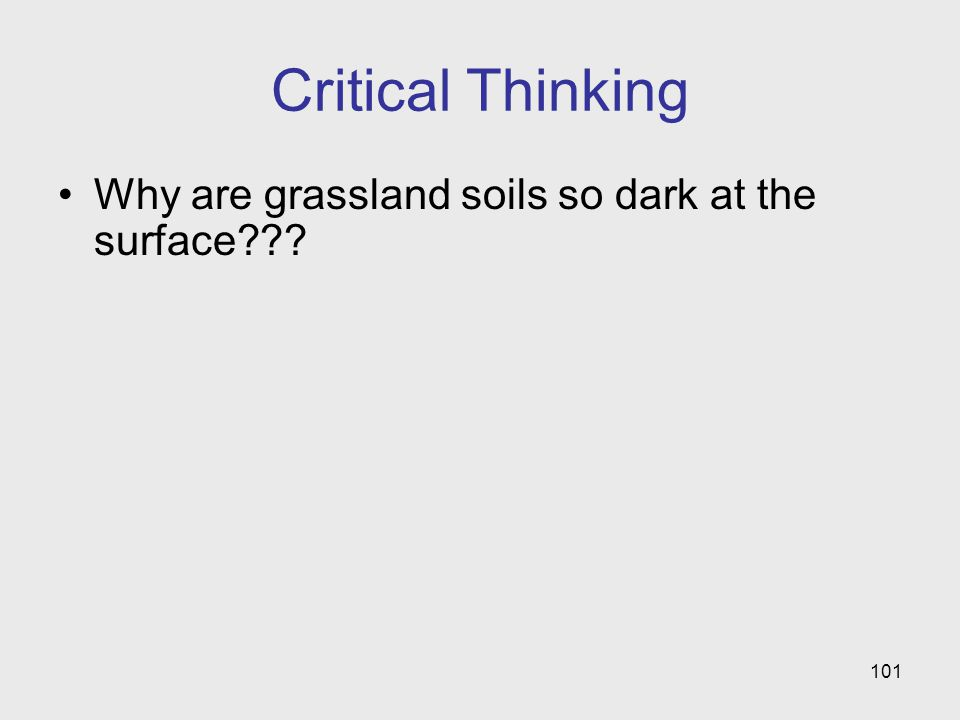 101 Critical Thinking Why are grassland soils so dark at the surface???