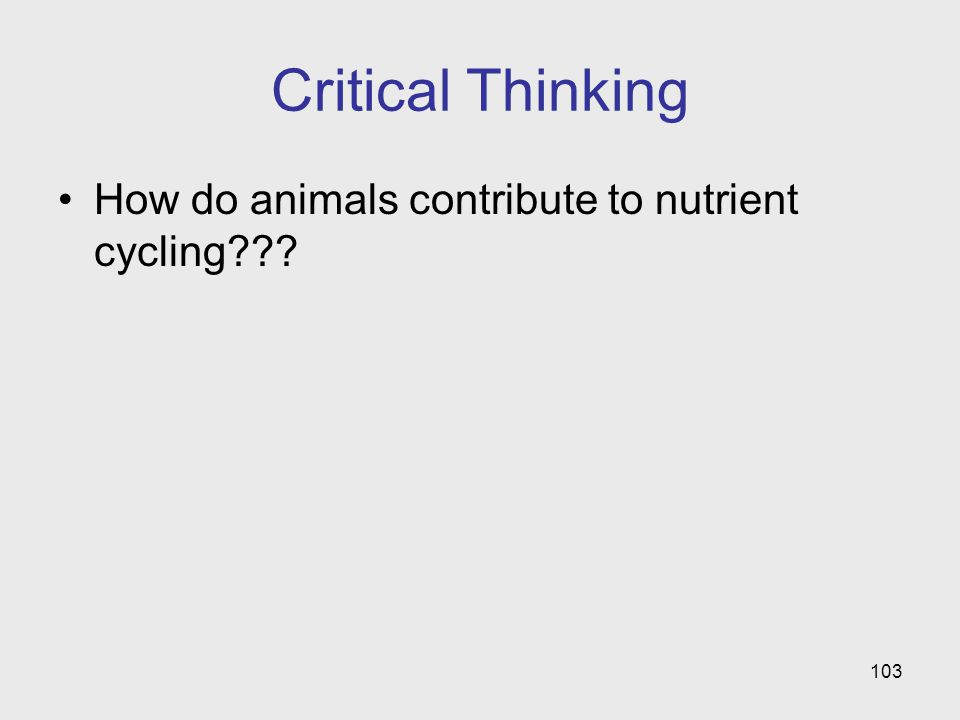 103 Critical Thinking How do animals contribute to nutrient cycling???