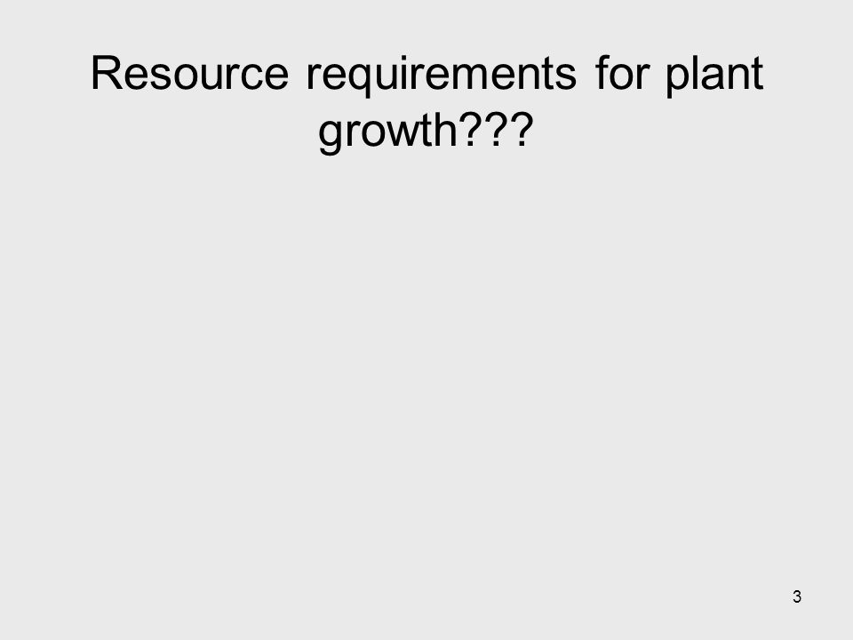 3 Resource requirements for plant growth???
