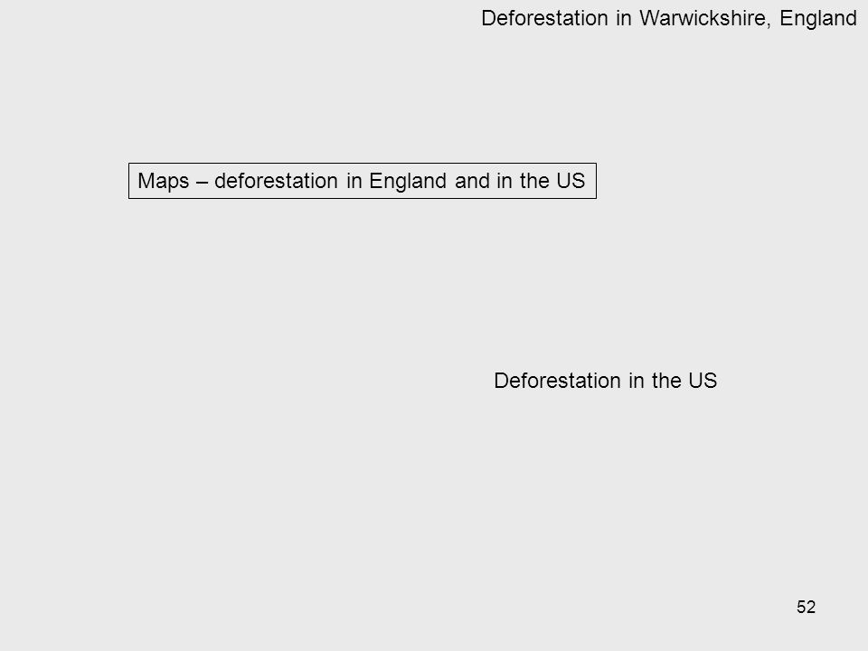 52 Maps – deforestation in England and in the US Deforestation in Warwickshire, England Deforestation in the US
