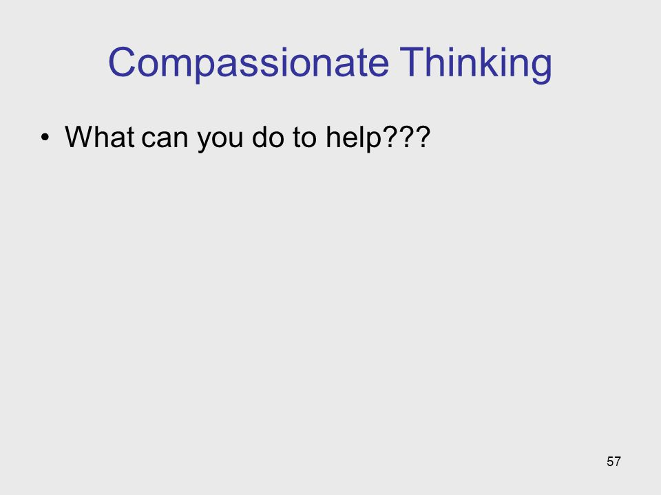 57 Compassionate Thinking What can you do to help