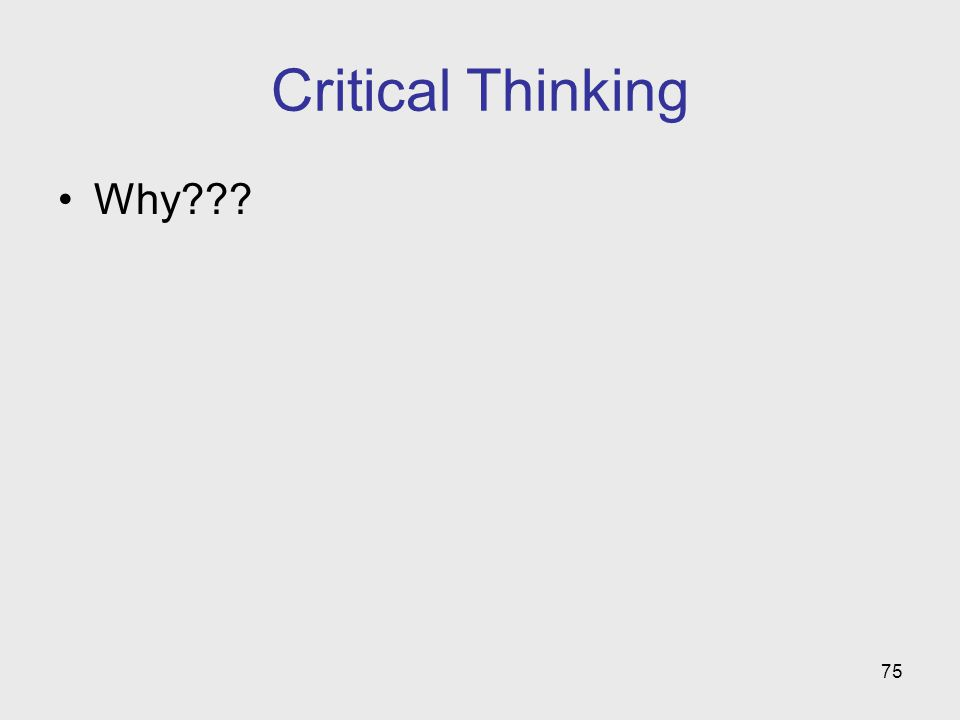 75 Critical Thinking Why???