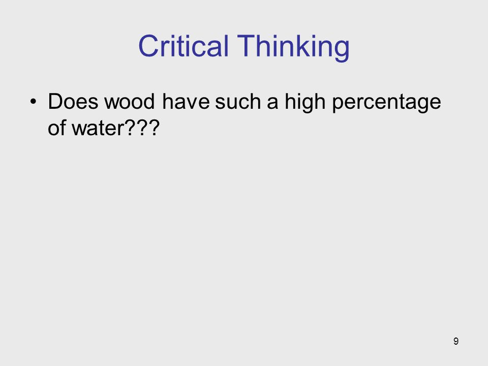 9 Critical Thinking Does wood have such a high percentage of water???