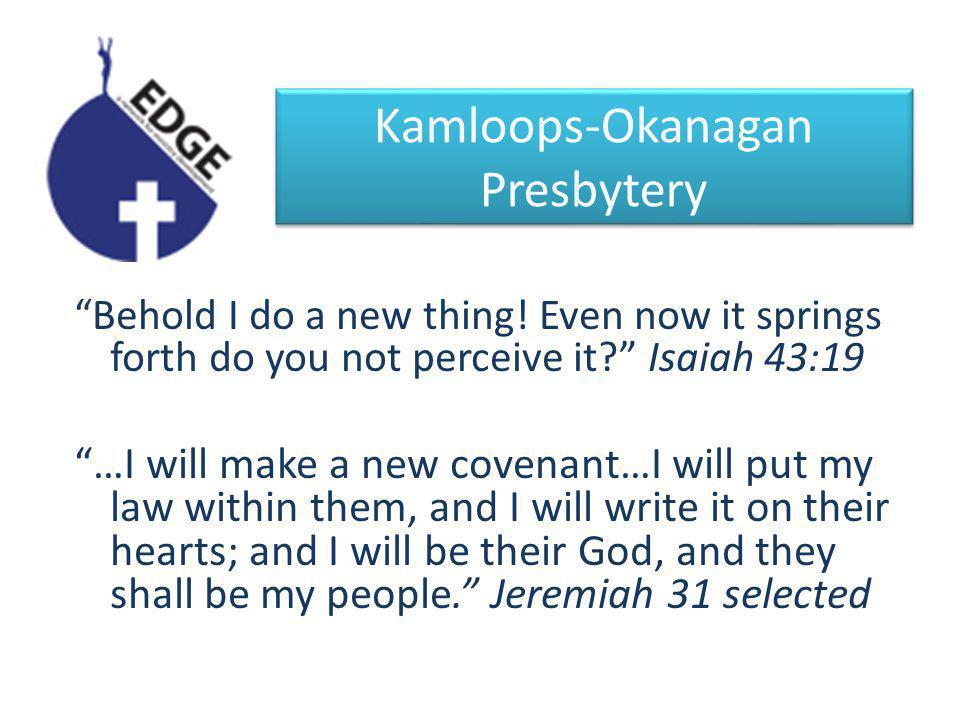 Kamloops-Okanagan Presbytery Behold I do a new thing.