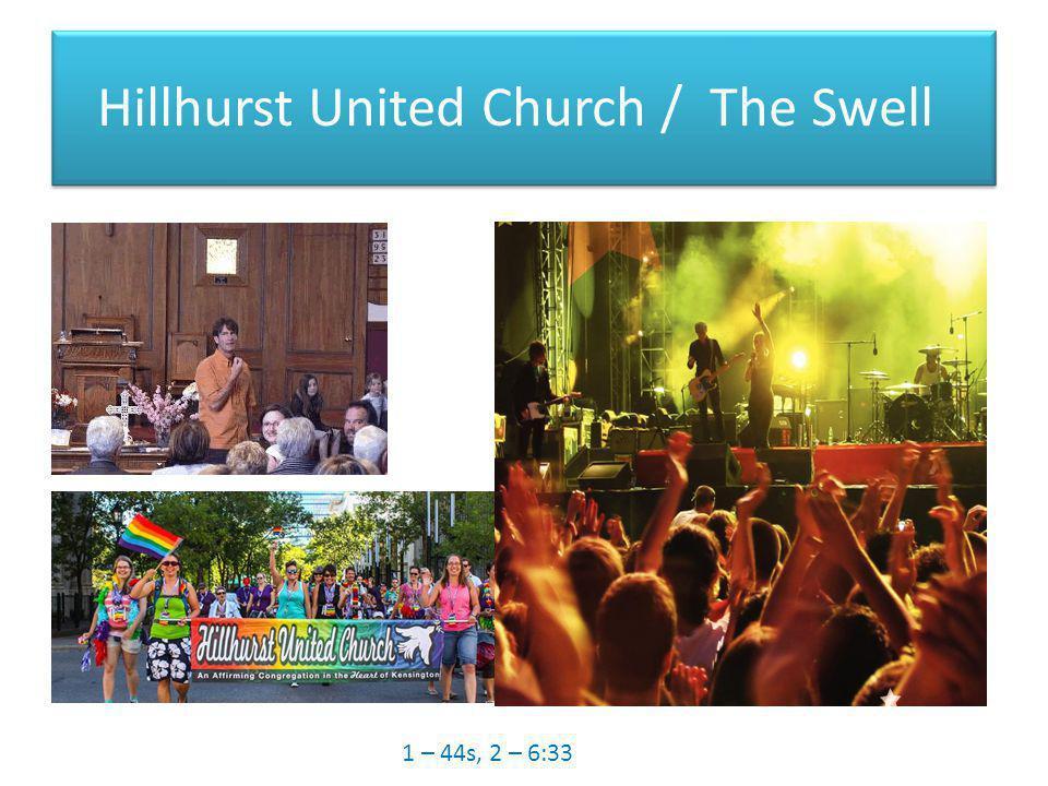Hillhurst United Church / The Swell Hillhurst United Church 1 – 44s, 2 – 6:33
