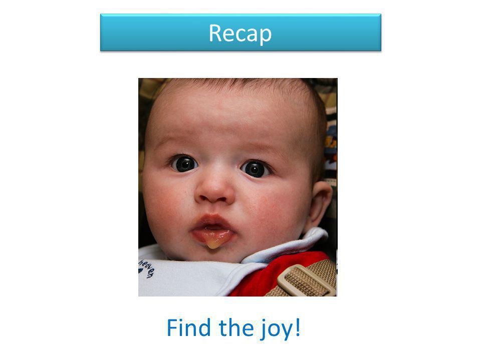Recap Find the joy!
