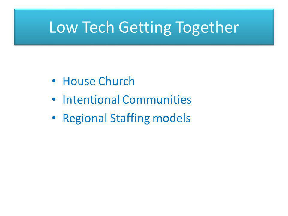 Low Tech Getting Together House Church Intentional Communities Regional Staffing models
