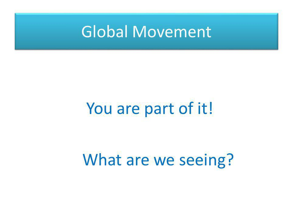 Global Movement You are part of it! What are we seeing