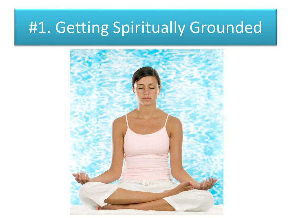#1. Getting Spiritually Grounded