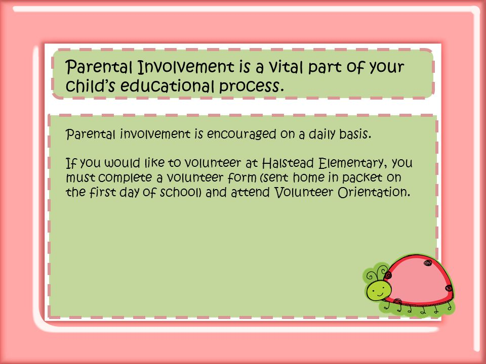 Parental Involvement is a vital part of your childs educational process.