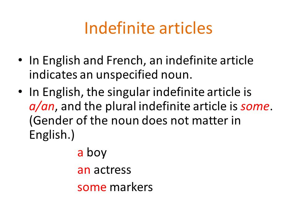 Indefinite articles In English and French, an indefinite article indicates an unspecified noun. In English, the singular indefinite article is a/an, a