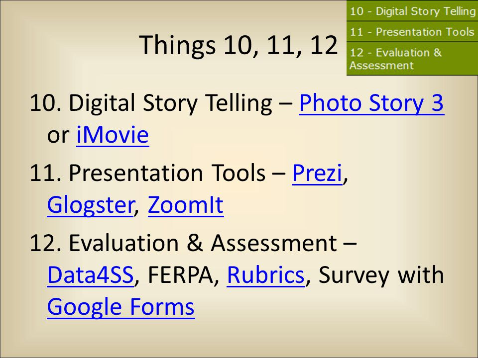 Things 10, 11, 12 10. Digital Story Telling – Photo Story 3 or iMoviePhoto Story 3iMovie 11.