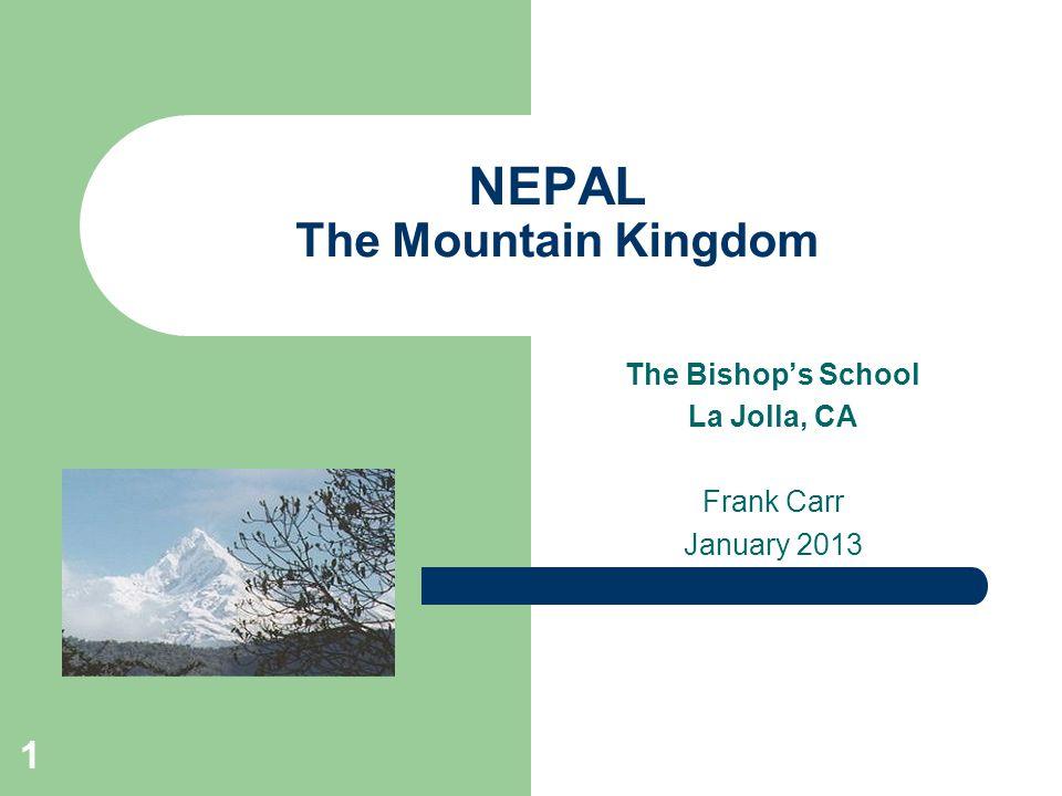 1 NEPAL The Mountain Kingdom The Bishops School La Jolla, CA Frank Carr January 2013
