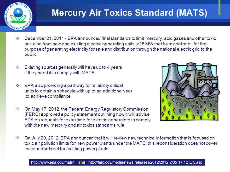 December 21, 2011 - EPA announced final standards to limit mercury, acid gases and other toxic pollution from new and existing electric generating uni