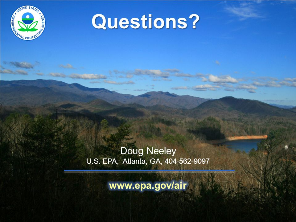 Questions? Doug Neeley U.S. EPA, Atlanta, GA, 404-562-9097