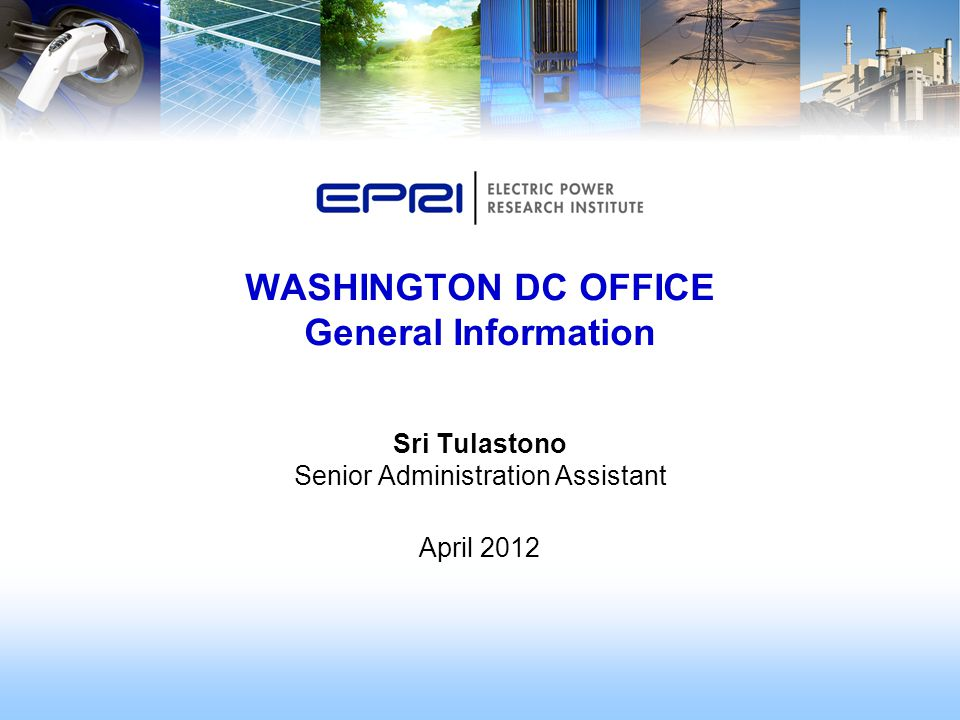 Sri Tulastono Senior Administration Assistant April 2012 WASHINGTON DC OFFICE General Information