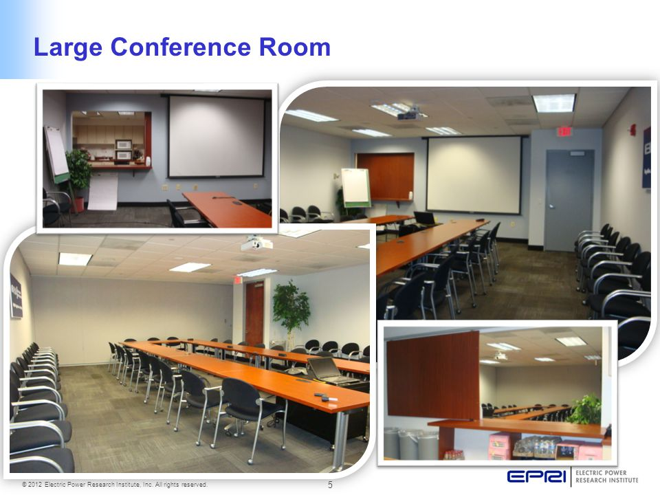 5 © 2012 Electric Power Research Institute, Inc. All rights reserved. Large Conference Room