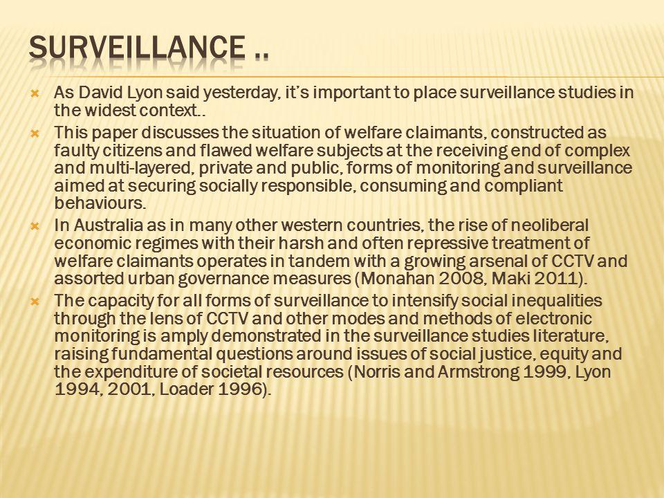As David Lyon said yesterday, its important to place surveillance studies in the widest context..