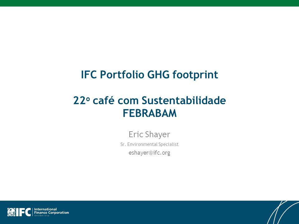 IFC Portfolio GHG footprint 22 o café com Sustentabilidade FEBRABAM Eric Shayer Sr.