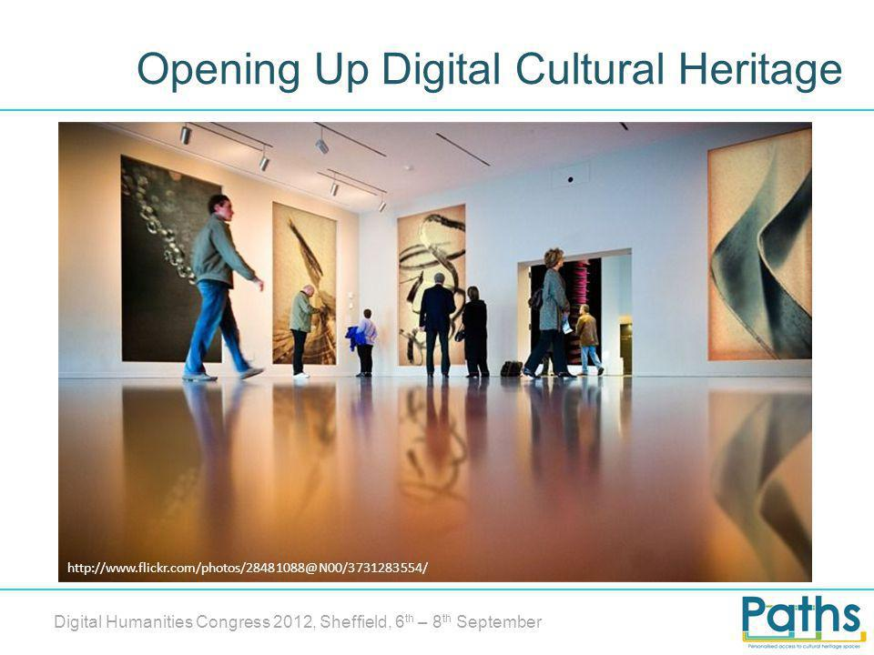 Opening Up Digital Cultural Heritage Digital Humanities Congress 2012, Sheffield, 6 th – 8 th September http://www.flickr.com/photos/28481088@N00/3731283554/