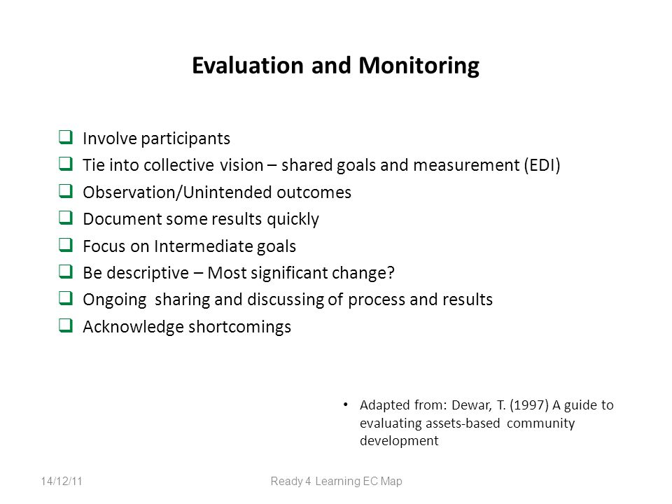 Evaluation and Monitoring Involve participants Tie into collective vision – shared goals and measurement (EDI) Observation/Unintended outcomes Document some results quickly Focus on Intermediate goals Be descriptive – Most significant change.
