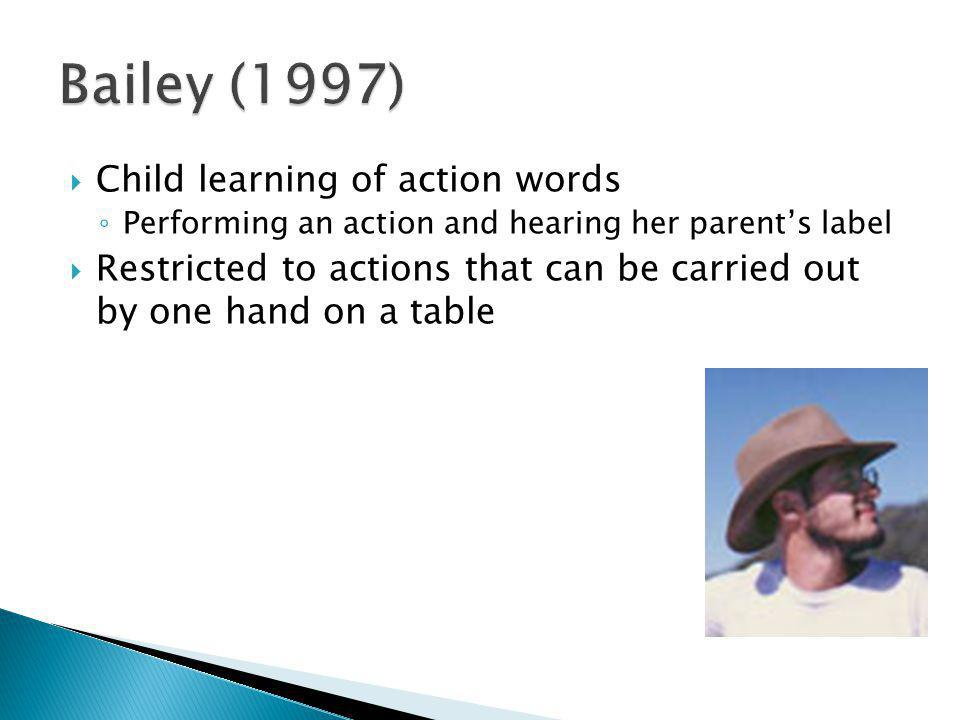 Child learning of action words Performing an action and hearing her parents label Restricted to actions that can be carried out by one hand on a table