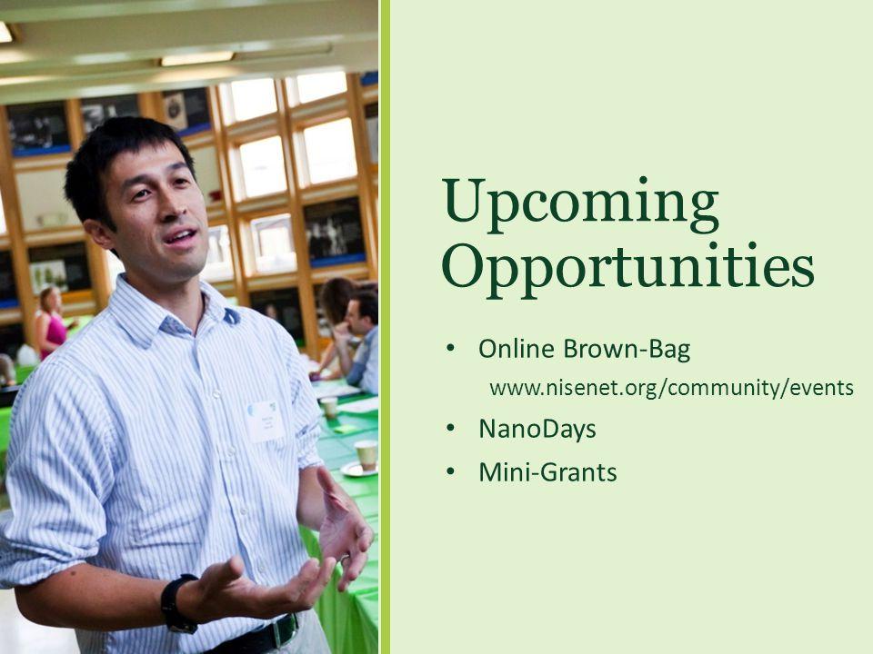 Upcoming Opportunities Online Brown-Bag www.nisenet.org/community/events NanoDays Mini-Grants