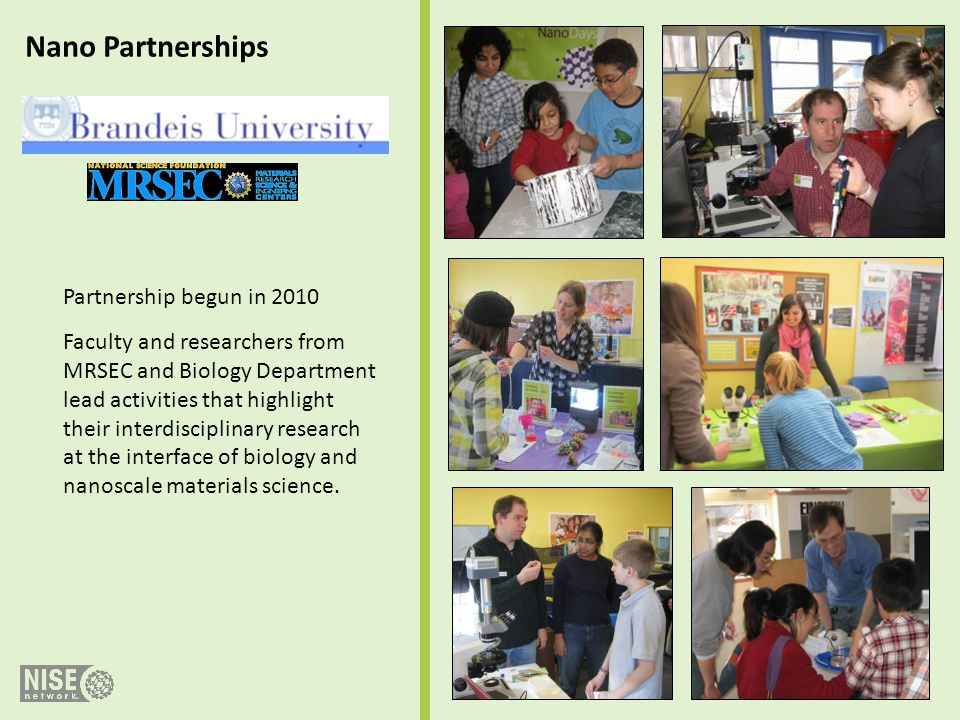 Nano Partnerships Partnership begun in 2010 Faculty and researchers from MRSEC and Biology Department lead activities that highlight their interdiscip
