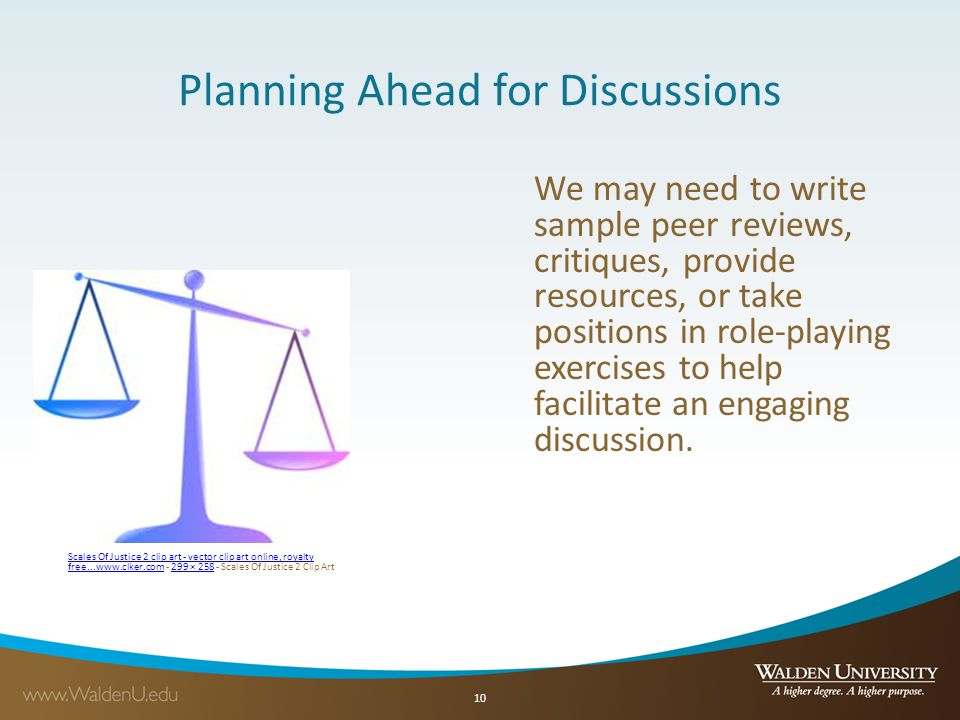 Planning Ahead for Discussions Scales Of Justice 2 clip art - vector clip art online, royalty free...www.clker.comScales Of Justice 2 clip art - vector clip art online, royalty free...www.clker.com - 299 × 258 - Scales Of Justice 2 Clip Art299 × 258 We may need to write sample peer reviews, critiques, provide resources, or take positions in role-playing exercises to help facilitate an engaging discussion.