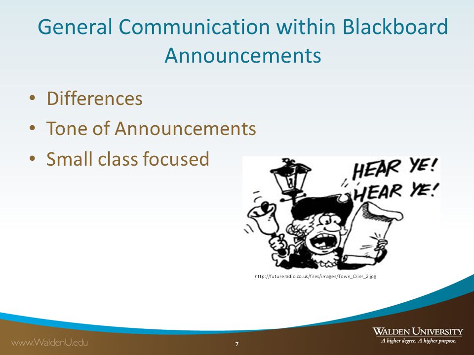 General Communication within Blackboard Announcements Differences Tone of Announcements Small class focused 7 http://futureradio.co.uk/files/images/Town_Crier_2.jpg
