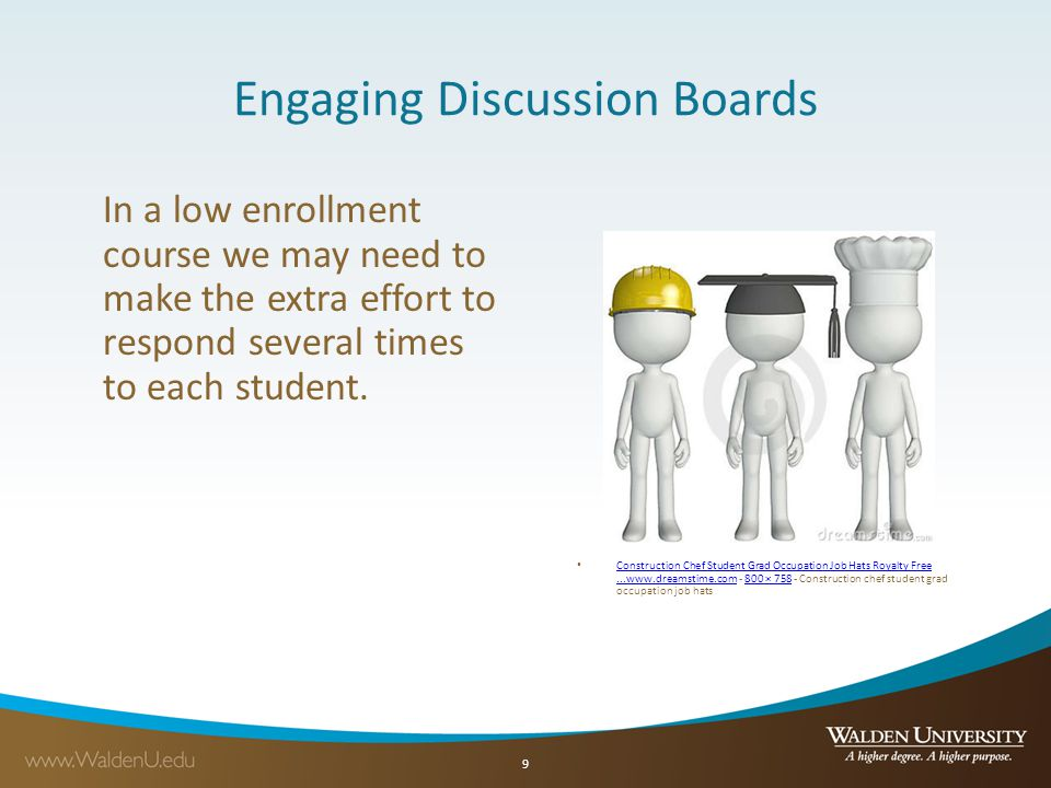 Engaging Discussion Boards In a low enrollment course we may need to make the extra effort to respond several times to each student.