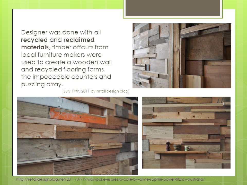 Designer was done with all recycled and reclaimed materials, timber offcuts from local furniture makers were used to create a wooden wall and recycled