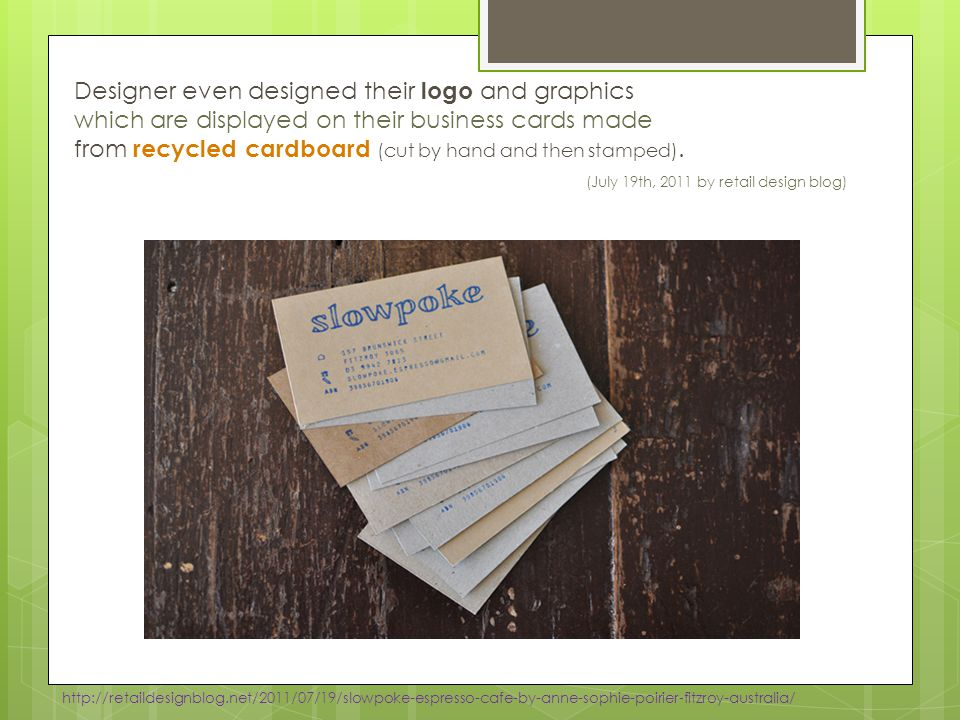 Designer even designed their logo and graphics which are displayed on their business cards made from recycled cardboard (cut by hand and then stamped)