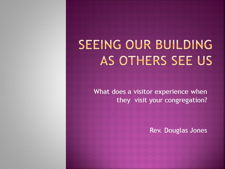 What does a visitor experience when they visit your congregation Rev. Douglas Jones