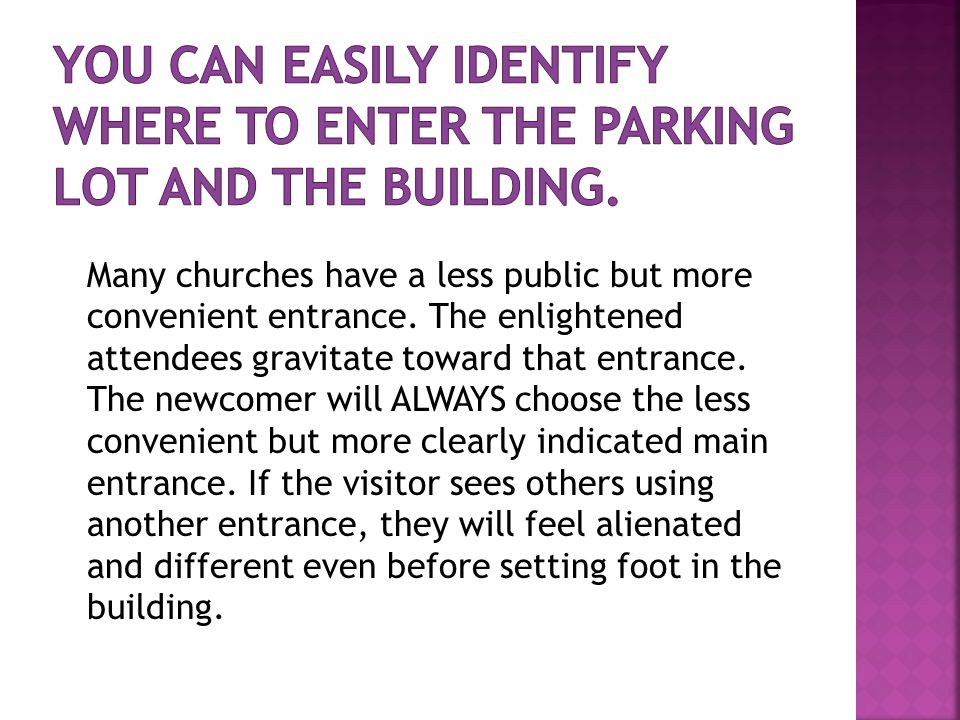 Many churches have a less public but more convenient entrance.