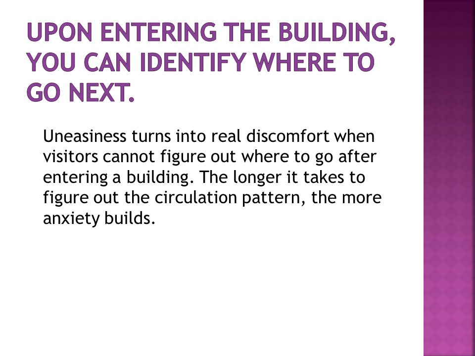 Uneasiness turns into real discomfort when visitors cannot figure out where to go after entering a building.