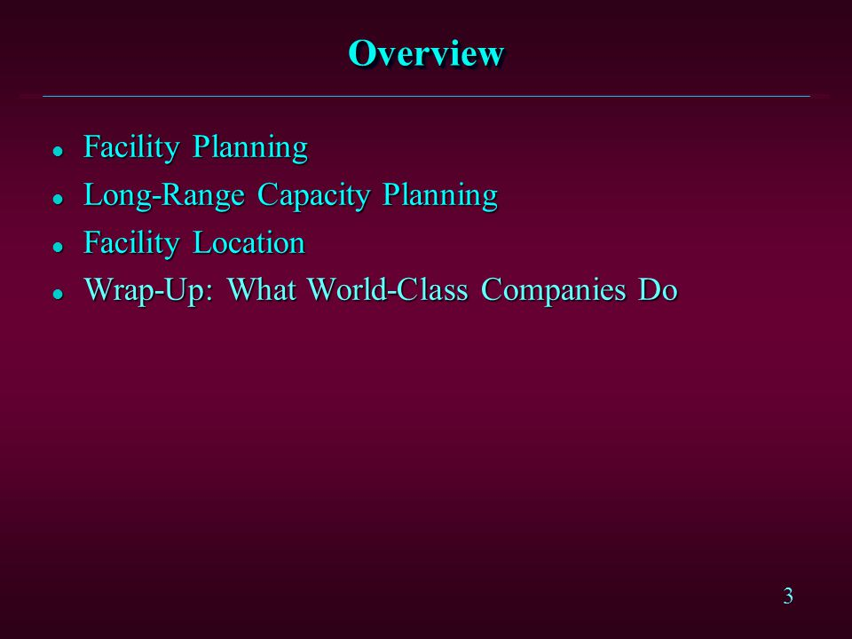 4 Facility Planning l HOW MUCH long range capacity is needed l WHEN additional capacity is needed l WHERE the production facilities should be located l WHAT the layout and characteristics of the facilities should be