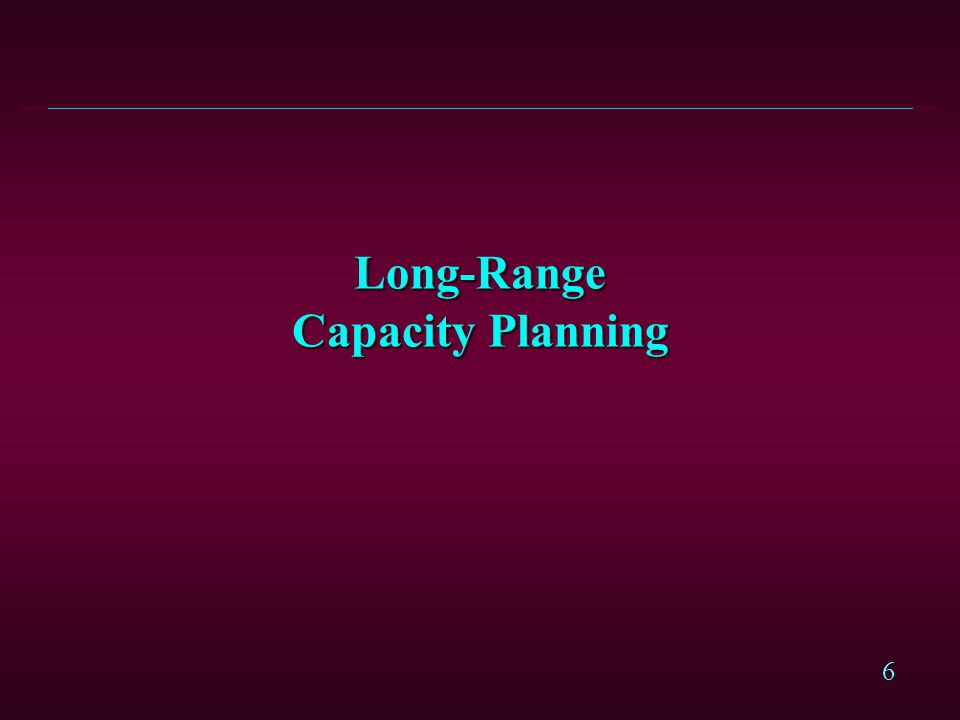7 Steps in the Capacity Planning Process l Estimate the capacity of the present facilities.