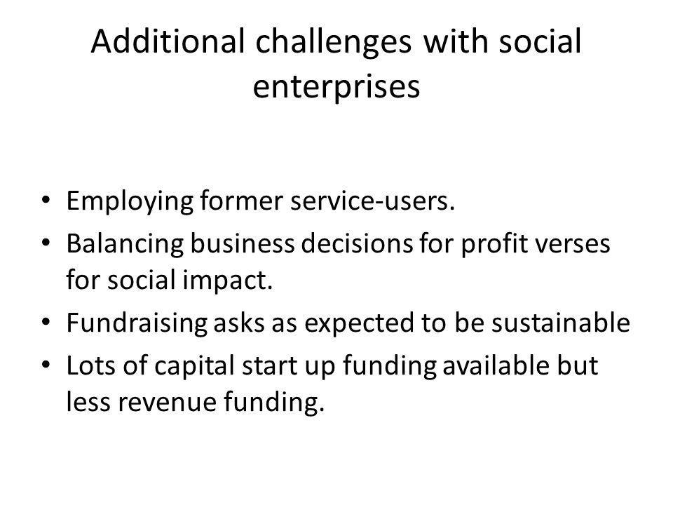 Additional challenges with social enterprises Employing former service-users.