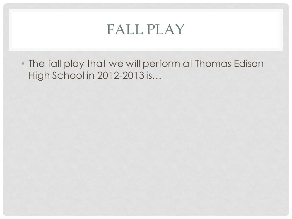 FALL PLAY The fall play that we will perform at Thomas Edison High School in 2012-2013 is…