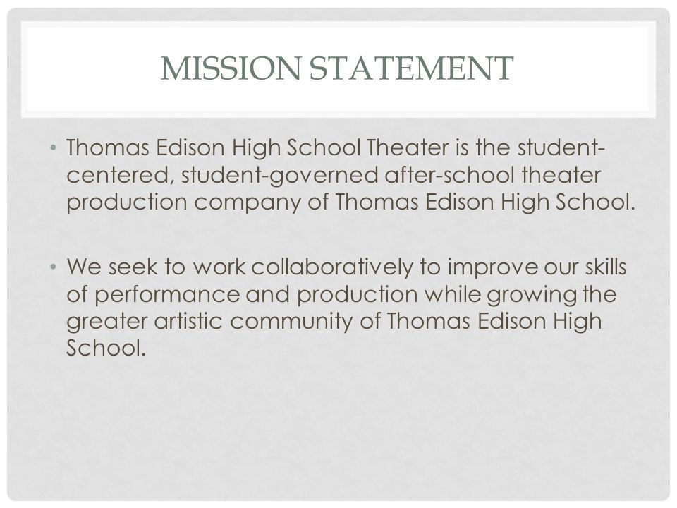 MISSION STATEMENT Thomas Edison High School Theater is the student- centered, student-governed after-school theater production company of Thomas Ediso