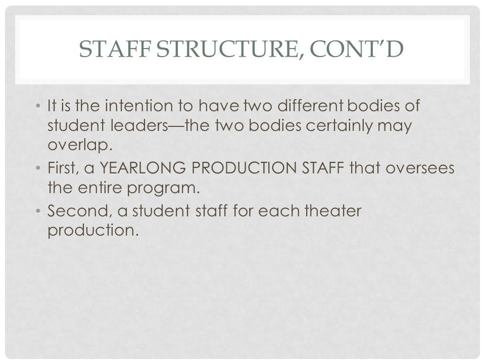 STAFF STRUCTURE, CONTD It is the intention to have two different bodies of student leadersthe two bodies certainly may overlap. First, a YEARLONG PROD