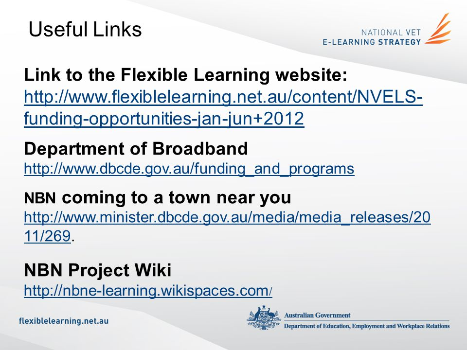 Useful Links Link to the Flexible Learning website: http://www.flexiblelearning.net.au/content/NVELS- funding-opportunities-jan-jun+2012 Department of