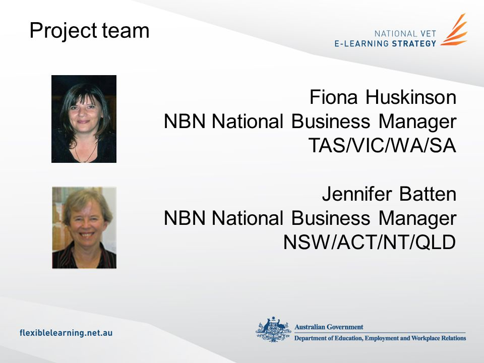 Project team continued Eloise Rushton NBN Project Support Officer (TAS) Frankie Forsyth NBN Project Consultant (TAS) Melanie Doriean NSW E-learning Coordinator (NSW)