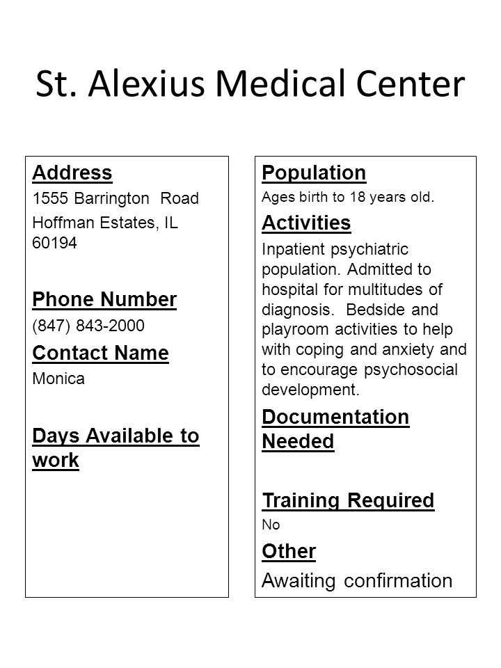St. Alexius Medical Center Address 1555 Barrington Road Hoffman Estates, IL 60194 Phone Number (847) 843-2000 Contact Name Monica Days Available to wo