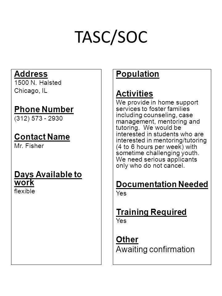 TASC/SOC Address 1500 N. Halsted Chicago, IL Phone Number (312) 573 - 2930 Contact Name Mr. Fisher Days Available to work flexible Population Activiti