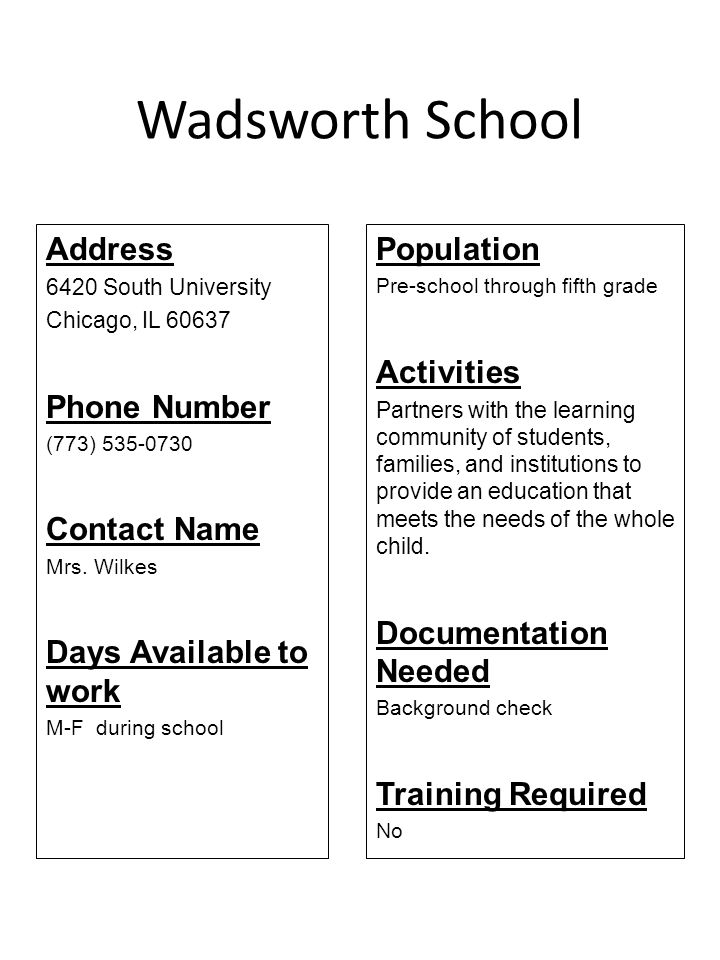 Wadsworth School Address 6420 South University Chicago, IL 60637 Phone Number (773) 535-0730 Contact Name Mrs. Wilkes Days Available to work M-F durin