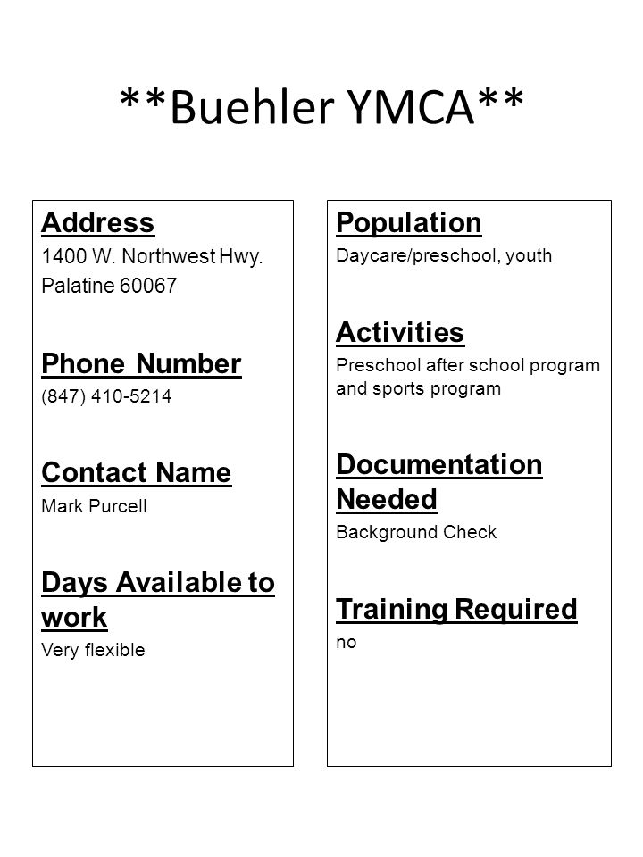**Buehler YMCA** Address 1400 W. Northwest Hwy. Palatine 60067 Phone Number (847) 410-5214 Contact Name Mark Purcell Days Available to work Very flexi