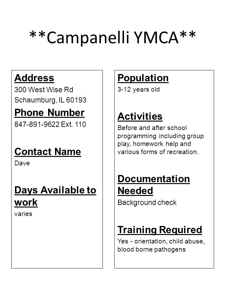 **Campanelli YMCA** Address 300 West Wise Rd Schaumburg, IL 60193 Phone Number 847-891-9622 Ext. 110 Contact Name Dave Days Available to work varies P