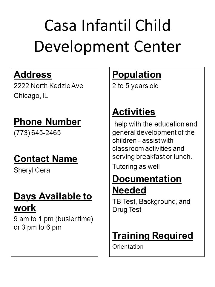 Casa Infantil Child Development Center Address 2222 North Kedzie Ave Chicago, IL Phone Number (773) 645-2465 Contact Name Sheryl Cera Days Available t